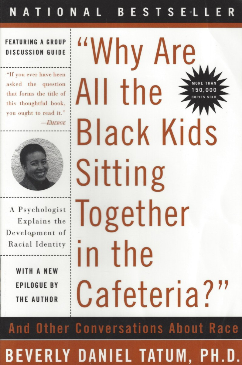 Critique of beverly daniel tatums why are all the black kids sitting together in the cafeteria